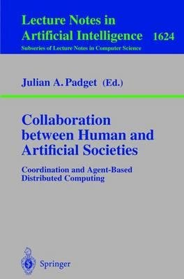 [(Collaboration Between Human and Artificial Societies: Coordination and Agent-based Distributed Computing )] [Author: Julian A. Padget] [Mar-2000] PDF