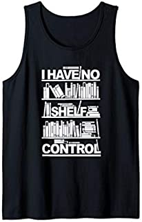 I Have No Shelf Control  For Lover Books Tank Top T-shirt | Size S - 5XL