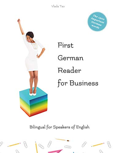 First German Reader for Business: Bilingual for Speakers of English Levels  A1 and A2 (Graded German Readers Book 12)