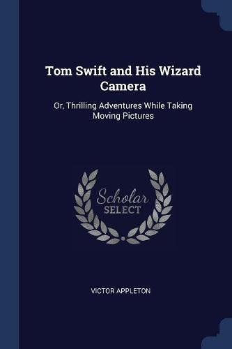 Tom Swift and His Wizard Camera: Or, Thrilling Adventures While Taking Moving Pictures ebook