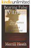Bearing False Witness: The Alec Stover Mysteries - #1