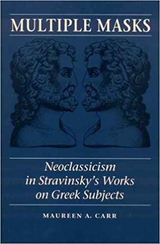 Multiple Masks: Neoclassicism in Stravinsky's Works on Greek Subjects