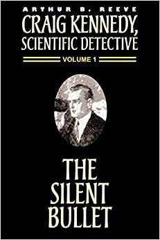 The Silent Bullet (Craig Kennedy, Scientific Detective (Paperback)) by Arthur B. Reeve (2000-09-01)