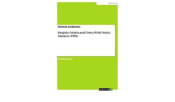 Euripides Medeia und Christa Wolfs Medea Stimmen (1996) (German Edition)