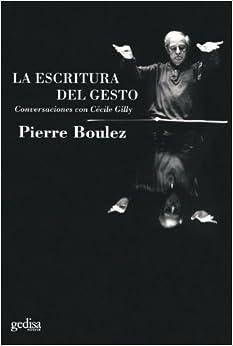 Escritura Del Gesto por Pierre Boulez epub