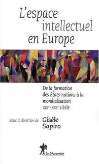 L'espace intellectuel en Europe : De la formation des Etats-nations à la mondialisation, XIXe-XXIe siècle par Gisèle Sapiro