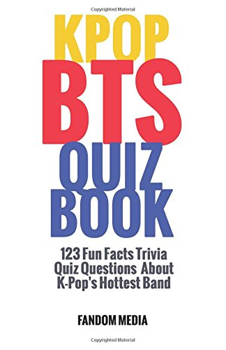 Kpop BTS Quiz Book: 123 Fun Facts Trivia Questions About K-Pop's Hottest Band