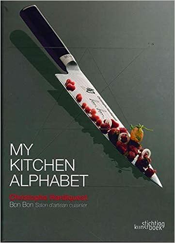 My Kitchen Alphabet Restaurant Bon Bon Stichting Kunstboek Dutch English And French Edition Hardiquest Christophe 9789058564924 Amazon Com Books