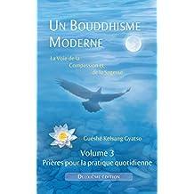 Un Bouddhisme Moderne – La voie de la compassion et de la sagesse –  Volume 3 : prières pour la pratique quotidienne (French Edition)