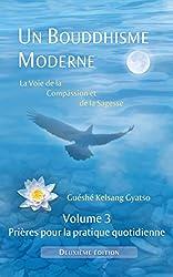 Un Bouddhisme Moderne - La voie de la compassion et de la sagesse -  Volume 3 : prières pour la pratique quotidienne