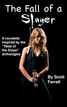 "The Fall Of A Slayer: An Original Novella Inspired By The ""Tales Of The Slayer"" Anthologies, Based On ""Buffy The Vampire Slayer"" Created By Joss Whedon by [Farrell, Scott]"