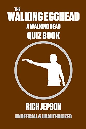 Book cover from The Walking Egghead: A Walking Dead Quiz Book by Rich Jepson