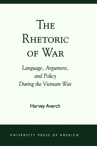 The Rhetoric of War: Language, Argument, and Policy During the Vietnam War by Harvey Averch