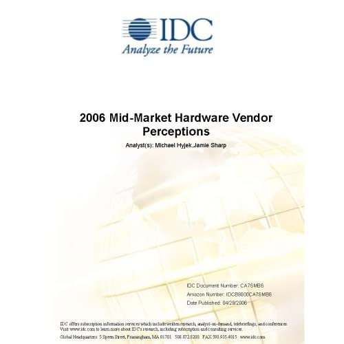 2006 Mid-Market Hardware Vendor Perceptions Joel N. Martin and Vito Mabrucco