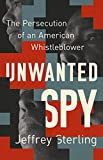 Unwanted Spy: The Persecution of an American Whistleblower