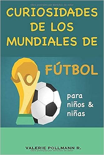 Curiosidades de los Mundiales de Fútbol: para niños y niñas: Amazon.es: Pollmann R., Valerie: Libros