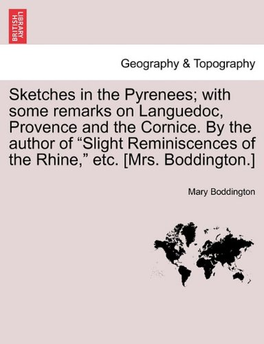 """Download Sketches in the Pyrenees; with some remarks on Languedoc, Provence and the Cornice. By the author of """"Slight Reminiscences of the Rhine,"""" etc. [Mrs. Boddington.] PDF"""