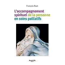 L'accompagnement spirituel de la personne en soins palliatifs: La spiritualité au secours des malades (Racines) (French Edition)