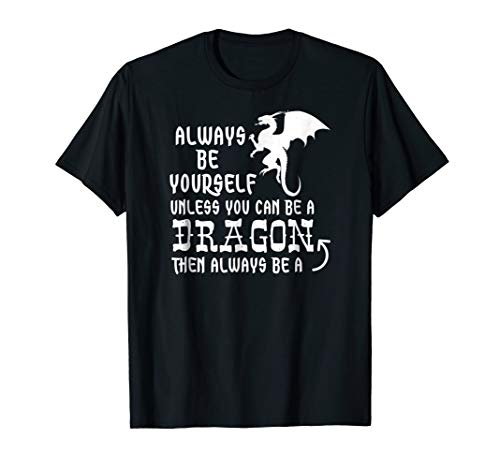 T-shirt Breathing Dragon Fire (Always Be Yourself Unless You Can Be A Dragon T-Shirt Funny)