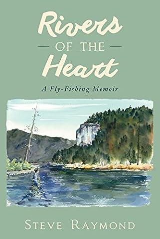 Rivers of the Heart: A Fly-Fishing Memoir (Fly Fishing Memoir Kindle)