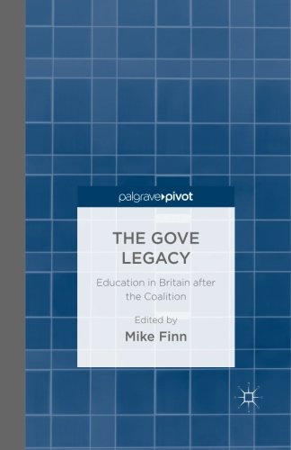 The Gove Legacy: Education in Britain after the Coalition
