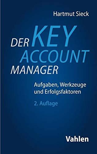 Der Key Account Manager: Aufgaben Werkzeuge und Erfolgsfaktoren