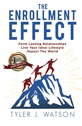 - The Enrollment Effect: Form Lasting Relationships Live Your Ideal Lifestyle Impact the World