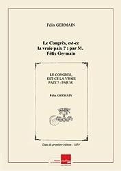 Le Congrès, est-ce la vraie paix ? : par M. Félix Germain [Edition de 1859]