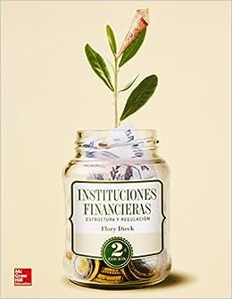 Instituciones Financieras Estructura Y Regulacion Dieck