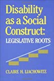 img - for Disability as a Social Construct: Legislative Roots book / textbook / text book
