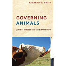 Governing Animals: Animal Welfare and the Liberal State