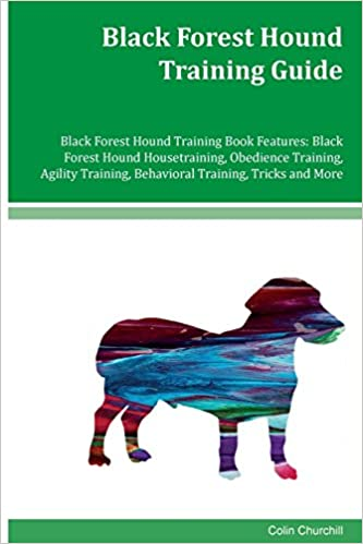 Black Forest Hound Training Guide Black Forest Hound Training Book Features: Black Forest Hound Housetraining, Obedience Training, Agility Training, Behavioral Training, Tricks and More