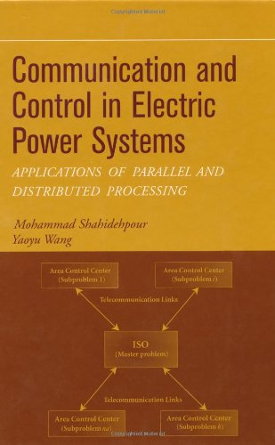 Communication and Control in Electric Power Systems: Applications of Parallel and Distributed Processing by Wiley-IEEE Press