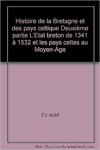 Télécharger en ligne Histoire de la Bretagne et des pays celtique Deuxième partie L'Etat breton de 1341 à 1532 et les pays celtes au Moyen-Age epub pdf
