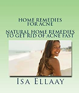 Home Remedies for Acne:  Natural Home Remedies to Get Rid of Acne Fast by [Ellaay, Isa]