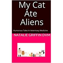 My Cat Ate Aliens: Humorous Tales in Veterinary Medicine