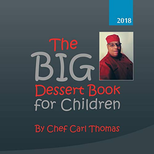 The Big Dessert Book for Children by Chef Carl Thomas