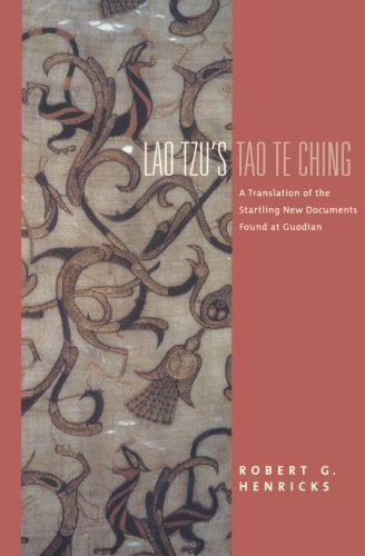 Lao Tzu's Tao Te Ching: A Translation of the Startling New Documents Found at Guodian (Translations from the Asian Classics)