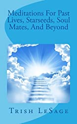 Meditations For Past Lives, Starseeds, Soul Mates, And Beyond