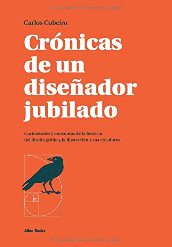 Crónicas de un diseñador jubilado: Curiosidades y anécdotas de la historia del diseño gráfico, la ilustración y sus creadores por Carlos Cubeiro