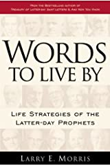 Words to Live By: Life Strategies of the Latter-day Prophets Kindle Edition
