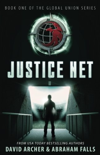 Justice Net  Book One Of The Global Union Series  Volume 1