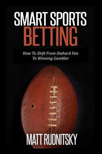 Smart Sports Betting: How To Shift From Diehard Fan To Winning Gambler