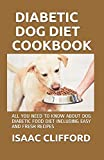DIABETIC DOG DIET COOKBOOK: ALL YOU NEED TO KNOW
