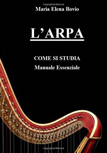 L'arpa. Come Si Studia: Manuale Essenziale Copertina flessibile – 30 dic 2014 Maria Elena Bovio Createspace Independent Pub 1503116778 Music
