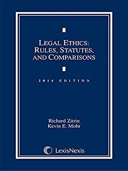 Legal Ethics: Rules, Statutes, and Comparisons, 2016 Edition by [Zitrin, Richard, Mohr, Kevin E.]