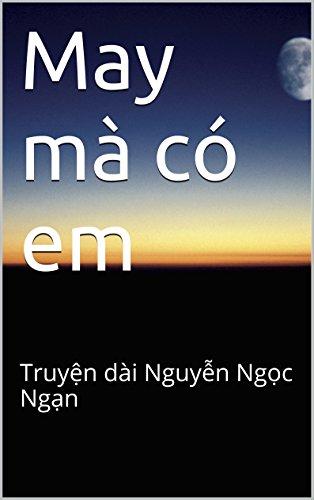 May mà có em: Truyện dài Nguyễn Ngọc Ngạn
