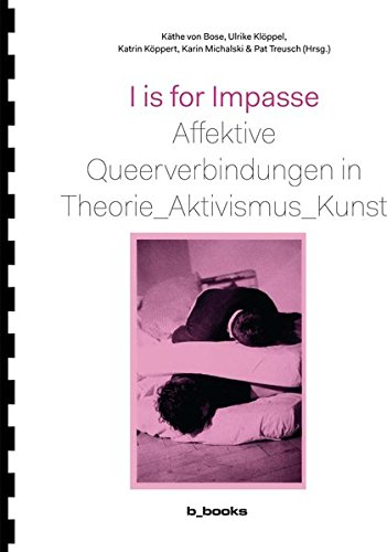 I is for Impasse: Affektive Queerverbindungen in Theorie, Aktivismus, Kunst