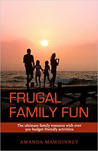 Frugal Family Fun (Parenting, Family Activities): The ultimate family resource with over 300 budget friendly activities