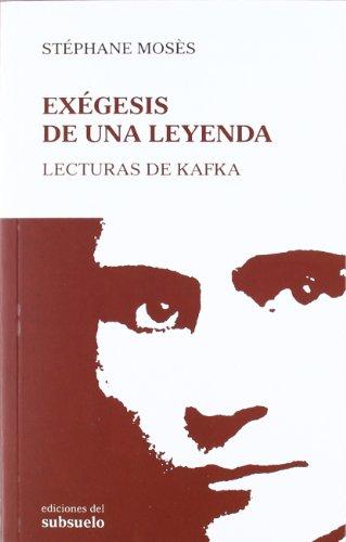 Exégesis de una leyenda: Lecturas de Kafka por Stéphane Mosès,Claravall Serra, Laura